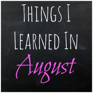 Things I Learned in August